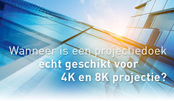 Wanneer is een projectiedoek geschikt voor 4K en 8K projectie?